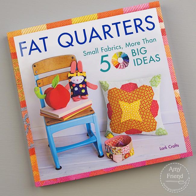 Fat Quarters: Small Fabrics, More Than 50 Big Ideas