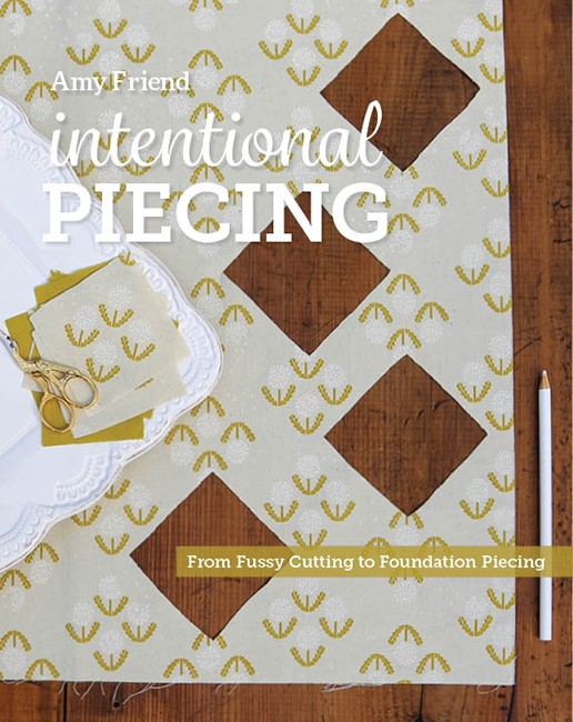 Amy Friend Intentional Piecing Quilt Book
